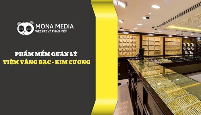 Phần mềm quản lý tiệm vàng tổng thể - Mona Media